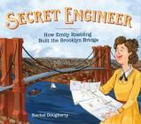 Secret Engineer: How Emily Roebling Built the Brooklyn Bridge Cover Image
