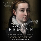 Lady in Ermine Lib/E: The Story of a Woman Who Painted the Renaissance: A Novel about Sofonisba Anguissola Cover Image