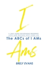 Brely Evans Presents The ABCs of I AMs: A Daily Guide for Speaking Prosperity, Love and Success Into Your Life Cover Image