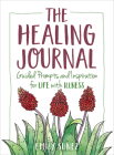The Healing Journal: Guided Prompts and Inspiration for Life with Illness Cover Image
