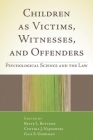Children as Victims, Witnesses, and Offenders: Psychological Science and the Law Cover Image