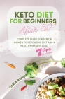 Keto Diet for Beginners After 50: Complete Guide For Senior Women To Ketogenic Diet And A Healthy Weight Loss Including A 7 Tips For Succes For Beginn Cover Image