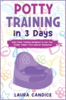 Potty Training in 3 Days: Easy Toilet Training Handbook to Get Your Toddler Diaper Free without Headaches Cover Image