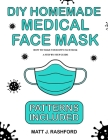 DIY Homemade Medical Face Mask: How to Make Your Own Face Mask - A Step by Step Guide Including Patterns Cover Image