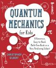 Quantum Mechanics for Kids: A Humorous, Easy-to-Read, Math-Free Book on a Very Perplexing Subject Cover Image