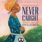 Never Caught, the Story of Ona Judge: George and Martha Washington's Courageous Slave Who Dared to Run Away Cover Image