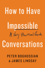 How to Have Impossible Conversations: A Very Practical Guide Cover Image