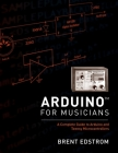 Arduino for Musicians: A Complete Guide to Arduino and Teensy Microcontrollers Cover Image