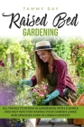 Raised bed gardening: All things to know in gardening with a simple and fast way for making your garden large and spacious even in urban con Cover Image