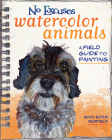 No Excuses Watercolor Animals: A Field Guide to Painting Cover Image