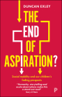 The End of Aspiration?: Social Mobility and Our Children's Fading Prospects Cover Image