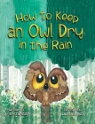 How to Keep an Owl Dry in the Rain Cover Image
