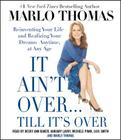 It Ain't Over... Till It's Over: Reinventing Your Life--And Realizing Your Dreams--Anytime, at Any Age Cover Image