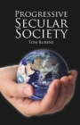 Progressive Secular Society: And Other Essays Relevant to Secularism (Societas) Cover Image