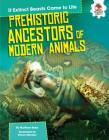 Prehistoric Ancestors of Modern Animals (If Extinct Beasts Came to Life) Cover Image