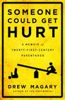 Someone Could Get Hurt: A Memoir of Twenty-First-Century Parenthood Cover Image
