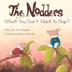 The Nodders: What! You Don't Want to Nap? Cover Image