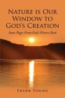 Nature is Our Window to God's Creation: Some Pages From God's Picture Book Cover Image