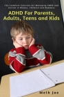 ADHD For Parents, Adults, Teens and Kids: The Complete Solution for Managing ADHD and Autism in Women, Children and Dummies Cover Image