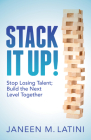 Stack It Up!: Stop Losing Talent; Build the Next Level Together Cover Image