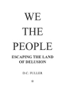 We the People: Escaping the Land of Delusion Cover Image