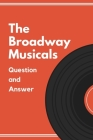 The Broadway Musicals: Question and Answer: The Sound of Broadway Music Cover Image