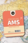 AMS - Amsterdam: Journal Notebook For frequent flyers and aviation fans, Flight Attendants, Cabin Crew Pilots and more Cover Image