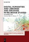 Digital Humanities and Libraries and Archives in Religious Studies: An Introduction Cover Image