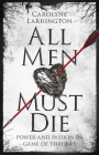 All Men Must Die: Power and Passion in Game of Thrones Cover Image