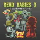 Dead Babies 3: A Series Of Short Life Stories Cover Image