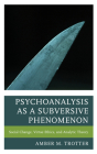 Psychoanalysis as a Subversive Phenomenon: Social Change, Virtue Ethics, and Analytic Theory (Psychoanalytic Studies: Clinical) Cover Image