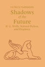 Shadows of Future: H. G. Wells, Science Fiction, and Prophecy (Utopianism & Communitarianism) Cover Image
