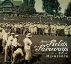 From Fields to Fairways: Classic Golf Clubs of Minnesota Cover Image