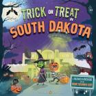 Trick or Treat in South Dakota: A Halloween Adventure in the Mount Rushmore State Cover Image
