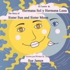 El Cuento de Hermana Sol y Hermana Luna: Bilingual version of, The Story of Sister Sun and Sister Moon Cover Image