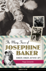 The Many Faces of Josephine Baker: Dancer, Singer, Activist, Spy (Women of Action) Cover Image