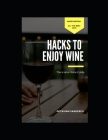The 4 Hour Wine Guide: Hacks To Enjoy Wine Cover Image