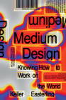 Medium Design: Knowing How to Work on the World Cover Image