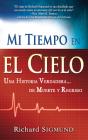 Mi Tiempo En El Cielo: Una Historia Verdadera de Muerte Y Regreso Cover Image