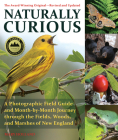 Naturally Curious - New Edition: A Photographic Field Guide and Month-By-Month Journey Through the Fields, Woods, and Marshes of New England Cover Image