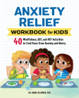 Anxiety Relief Workbook for Kids: 40 Mindfulness, Cbt, and ACT Activities to Find Peace from Anxiety and Worry Cover Image