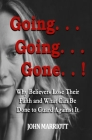 Going... Going... Gone..!: Why Believes Lose Their Faith and What Can Be Done to Guard Against It Cover Image
