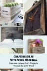 Crafting Ideas with Wood Material: Easy and Unique Craft Projects You Can Do with Wood Cover Image