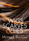 Wigs, Scarves & Lies: Why Your Hair Is Thinning and How to Grow It Back Cover Image