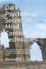 Dark Psychology Secrets & Mind Control Techniques: How to Analyze People with NLP Body Language + Manipulation Strategies and Become a Skilled Persuad Cover Image