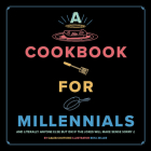 A Cookbook for Millennials: And Literally Anyone Else but IDK If the Jokes Will Make Sense Sorry :( Cover Image