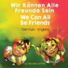 We Can All Be Friends (German-English): Wir Können Alle Freunde Sein Cover Image