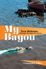 My Bayou: New Orleans Through the Eyes of a Lover Cover Image