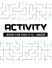 Activity book for kids 9-12 mazes: Maze puzzle book for kids 9-12 ages, Perfect book for gift and all tastes, Square, triangle and round mazes Cover Image