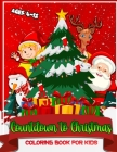 Countdown To Christmas Coloring Book For Kids Ages 4-12: Winter Christmas Coloring Pages For Children Preschoolers and Toddlers With Snowman Elf Reind Cover Image